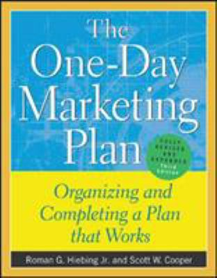 The One-Day Marketing Plan: Organizing and Completing a Plan That Works 9780071395229