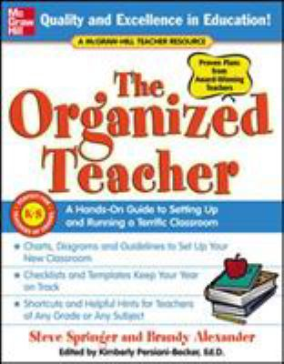 The Organized Teacher: A Hands-On Guide to Setting Up and Running a Terrific Classroom 9780071457071