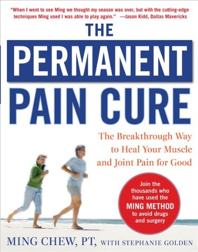 The Permanent Pain Cure: The Breakthrough Way to Heal Your Muscle and Joint Pain for Good 9780071627139