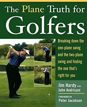 The Plane Truth for Golfers: Breaking Down the One-Plane Swing and the Two-Plane Swing and Finding the One That's Right for You 9780071432450