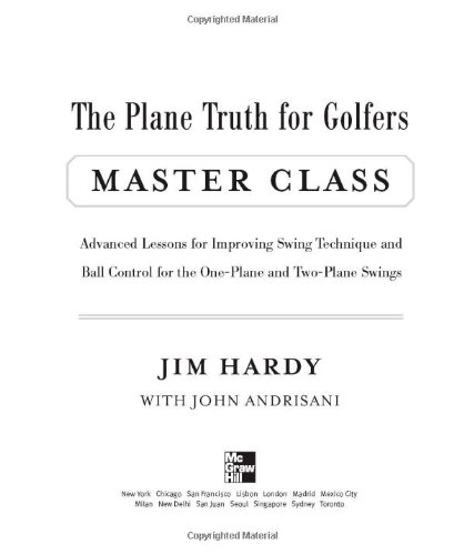 The Plane Truth for Golfers Master Class: Advanced Lessons for Improving Swing Technique and Ball Control for the One-Plane and Two-Plane Swings 9780071597494