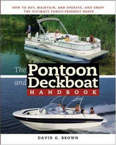 The Pontoon and Deckboat Handbook: How to Buy, Maintain, Operate, and Enjoy the Ultimate Family Boats 9780071472630