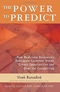 The Power to Predict: How Real-Time Businesses Anticipate Customer Needs, Create Opportunities, and Beat the Competition 9780071450140