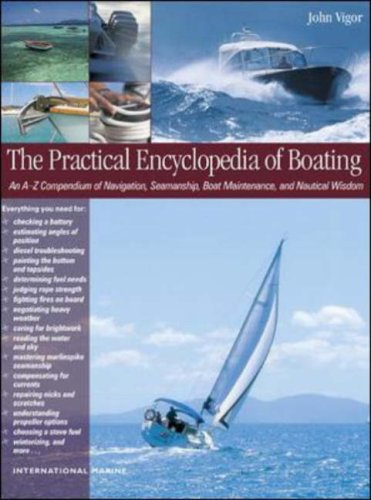 The Practical Encyclopedia of Boating: An A-Z Compendium of Seamanship, Boat Maintenance, Navigation, and Nautical Wisdom 9780071378857