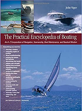 The Practical Encyclopedia of Boating: An A-Z Compendium of Seamanship, Boat Maintenance, Navigation, and Nautical Wisdom 9780071498883