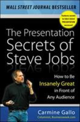 The Presentation Secrets of Steve Jobs: How to Be Insanely Great in Front of Any Audience 9780071636087
