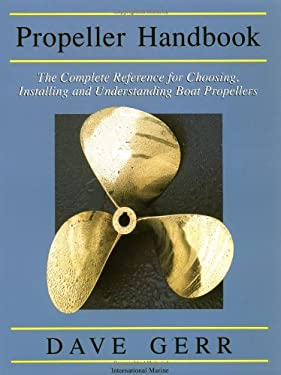 The Propeller Handbook: The Complete Reference for Choosing, Installing, and Understanding Boat Propellers 9780071381765