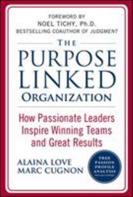The Purpose Linked Organization: How Passionate Leaders Inspire Winning Teams and Great Results 9780071624701
