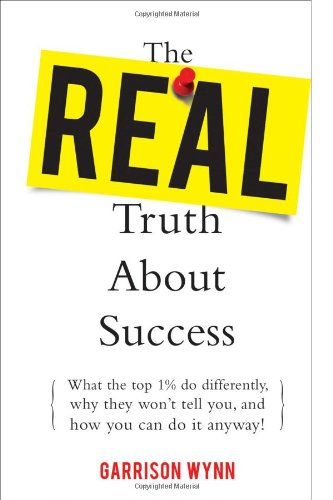 The Real Truth about Success: What the Top 1 Percent Do Differently, Why They Won't Tell You, and How You Can Do It Anyway 9780071629966