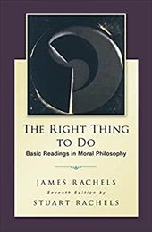 The Right Thing to Do: Basic Readings in Moral Philosophy 20705149