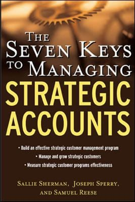 The Seven Keys to Managing Strategic Accounts 9780071417525