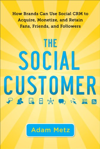 The Social Customer: How Brands Can Use Social CRM to Acquire, Monetize, and Retain Fans, Friends, and Followers 9780071759182