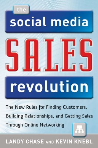 The Social Media Sales Revolution: The New Rules for Finding Customers, Building Relationships, and Closing More Sales Through Online Networking 9780071768504