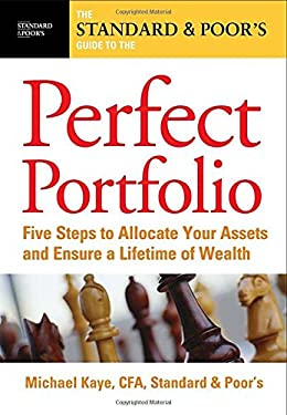 The Standard & Poor's Guide to the Perfect Portfolio: 5 Steps to Allocate Your Assets and Ensure a Lifetime of Wealth 9780071479349