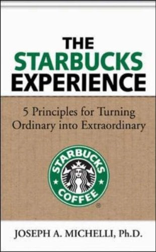 The Starbucks Experience: 5 Principles for Turning Ordinary Into Extraordinary 9780071477840