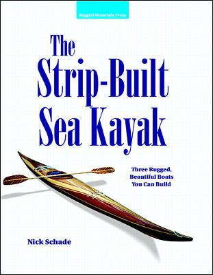 The Strip-Built Sea Kayak: Three Rugged, Beautiful Boats You Can Build 9780070579897