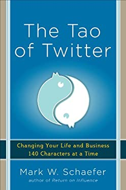 The Tao of Twitter: Changing Your Life and Business 140 Characters at a Time 9780071802192