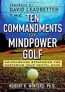 The Ten Commandments of Mindpower Golf: No-Nonsense Strategies for Mastering Your Mental Game 9780071434799