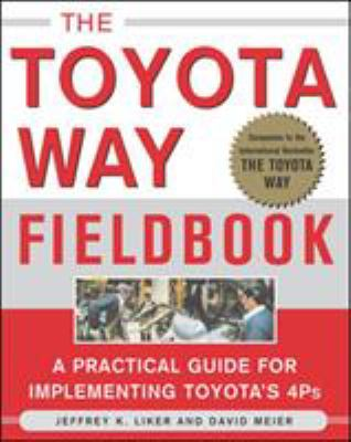 The Toyota Way Fieldbook: A Practical Guide for Implementing Toyota's 4Ps 9780071448932