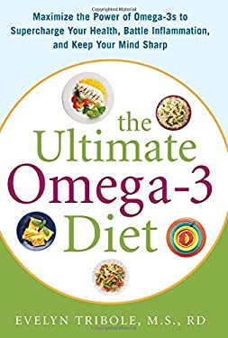 The Ultimate Omega-3 Diet: Maximize the Power of Omega-3s to Supercharge Your Health, Battle Inflammation, and Keep Your Mind Sharp 9780071469869