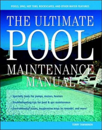 The Ultimate Pool Maintenance Manual: Spas, Pools, Hot Tubs, Rockscapes, and Other Water Features, 2nd Edition 9780071362399