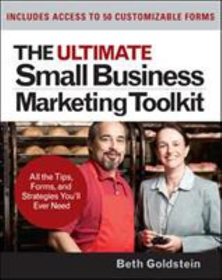 The Ultimate Small Business Marketing Toolkit: All the Tips, Forms, and Strategies You'll Ever Need! [With CDROM] 9780071477185