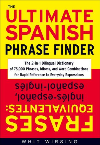 The Ultimate Spanish Phrase Finder: The 2-In-1 Bilingual Dictionary of 75,000 Phrases, Idioms, and Word Combinations for Rapid Reference 9780071433037