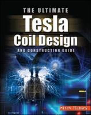 The Ultimate Tesla Coil Design and Construction Guide 9780071497374