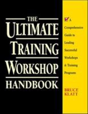 The Ultimate Training Workshop Handbook: A Comprehensive Guide to Leading Successful Workshops and Training Programs 9780070382015