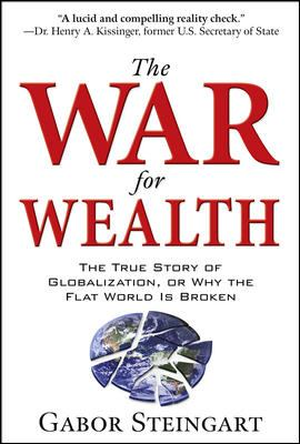 The War for Wealth: The True Story of Globalization, or Why the Flat World Is Broken 9780071545969