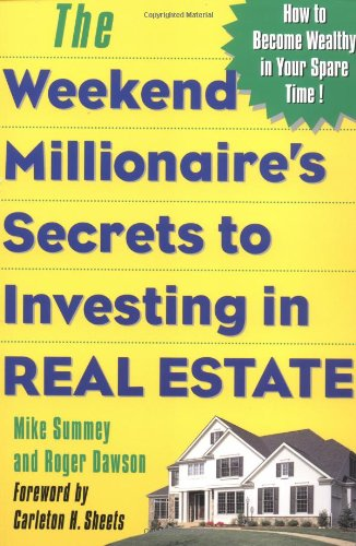 The Weekend Millionaire's Secrets to Investing in Real Estate: How to Become Wealthy in Your Spare Time: How to Become Wealthy in Your Spare Time 9780071412919
