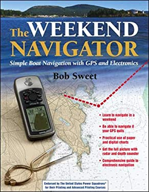 The Weekend Navigator: Simple Boat Navigation with GPS and Electronics 9780071430357