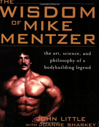 The Wisdom of Mike Mentzer: The Art, Science, and Philosophy of a Bodybuilding Legend 9780071452939