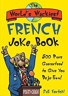 The World's Wackiest French Joke Book: 500 Puns Guaranteed to Give You Deja-Eww! 9780071479004