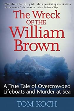 The Wreck of the William Brown: A True Tale of Overcrowded Lifeboats and Murder at Sea 9780071456319