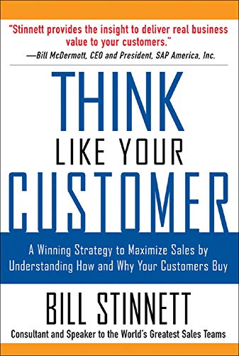 Think Like Your Customer: A Winning Strategy to Maximize Sales by Understanding and Influencing How and Why Your Customers Buy: A Winning Strategy to 9780071441889