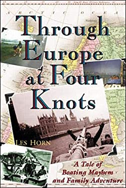 Through Europe at Four Knots: A Tale of Boating Mayhem and Family Adventure 9780071361378