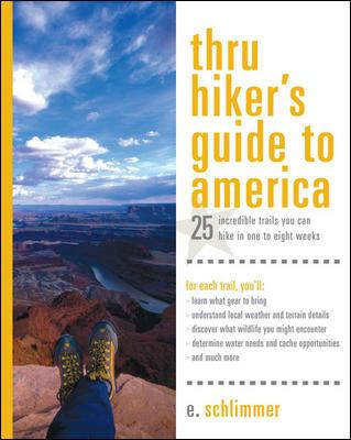 Thru Hiker's Guide to America: 25 Incredible Trails You Can Hike in One to Eight Weeks 9780071433648