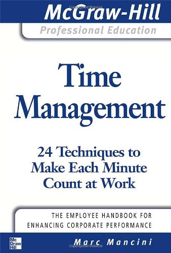 Time Management: 24 Techniques to Make Each Minute Count at Work 9780071493383