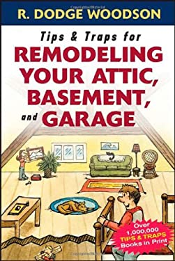 Tips & Traps for Remodeling Your Attic, Basement, and Garage 9780071475570