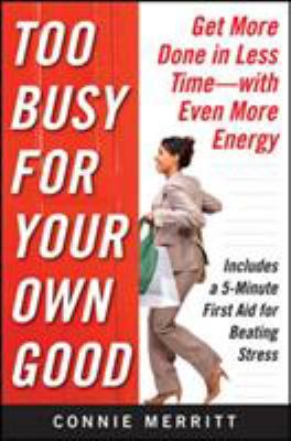 Too Busy for Your Own Good: Get More Done in Less Time - With Even More Energy 9780071612869
