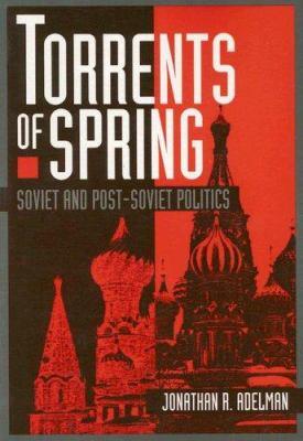 Torrents of Spring: Soviet and Post-Soviet Politics