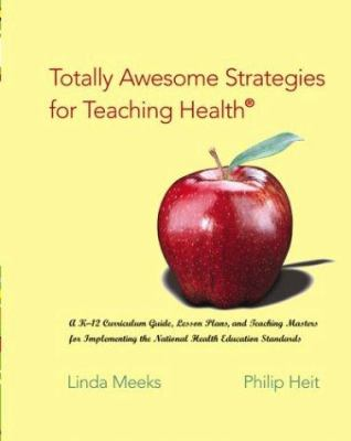 Totally Awesome Strategies for Teaching Health: A K-12 Curriculum Guide, Lesson Plans, and Teaching Masters for Implementing the National Health Educa 9780072821369