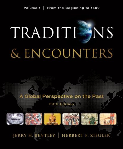 Traditions & Encounters: A Global Perspective on the Past, Volume 1: From the Beginning to 1500 9780077367947