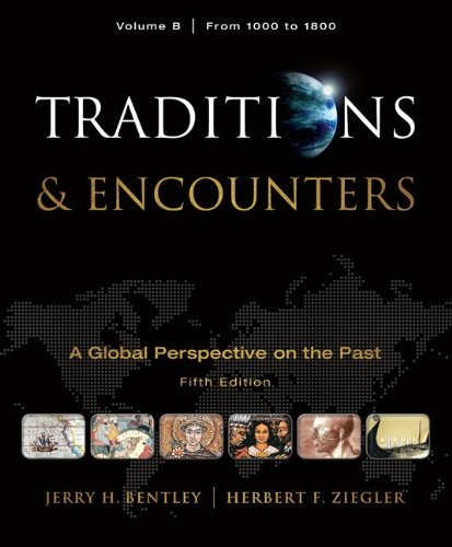Traditions & Encounters, Volume B: A Global Perspective on the Past: From 1000 to 1800 9780077367985