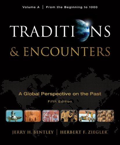 Traditions & Encounters: A Global Perspective on the Past, Volume A: From the Beginning to 1000 9780077367961