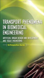Transport Phenomena in Biomedical Engineering: Artifical Organ Design and Development and Tissue Engineering