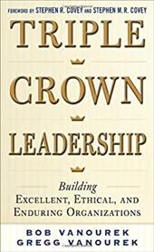 Triple Crown Leadership: Building Excellent, Ethical, and Enduring Organizations 17387104