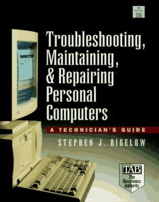 Troubleshooting, Maintaining, and Repairing Personal Computers: A Technician's Guide 9780079120991