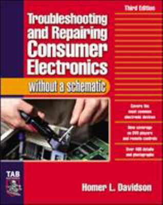 Troubleshooting & Repairing Consumer Electronics Without a Schematic 9780071421812
